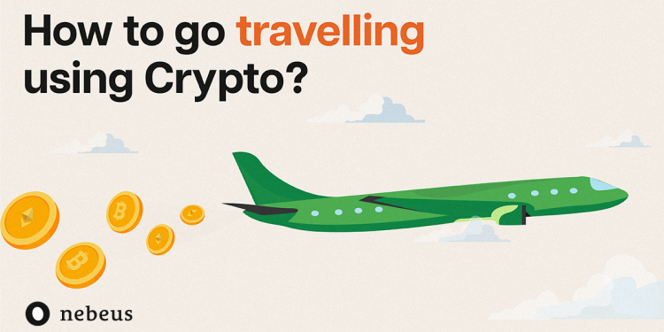 Going the Extra Mile: How to Travel With Nebeus and Your Crypto 1