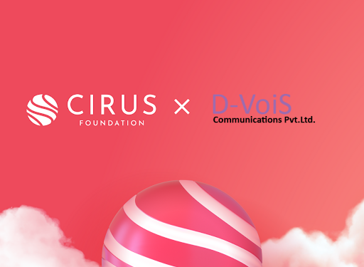 Cirus Foundation enters into Strategic Agreement with D-VoiS 1